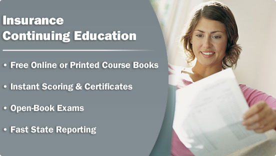 Insurance Continuing Education, Free Online or Printed Course Books, Instant Scoring & Certificates, Open-Book Exams, Fast State Reporting